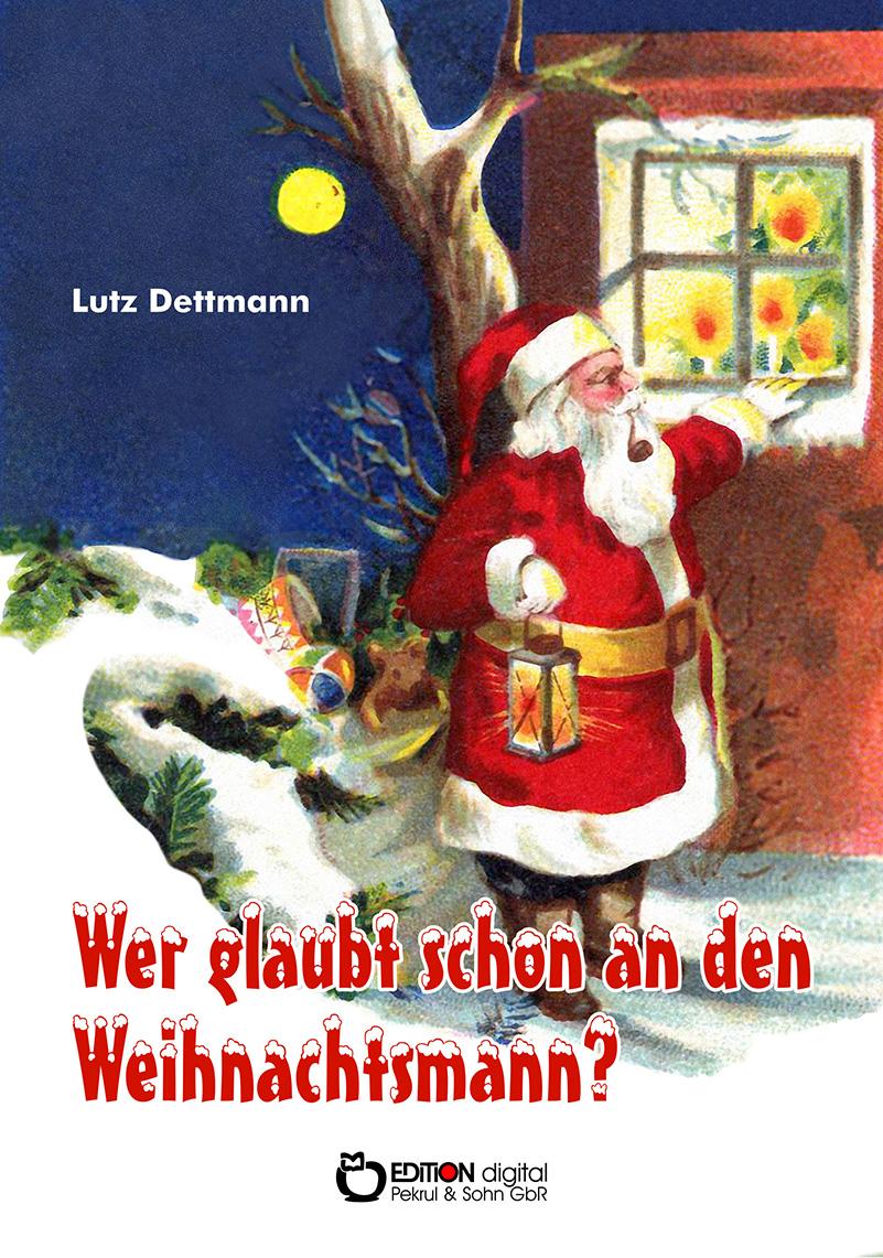 Es begab sich aber zu der Zeit … -Weihnachtsgeschichten von Lutz Dettmann bei EDITION digital